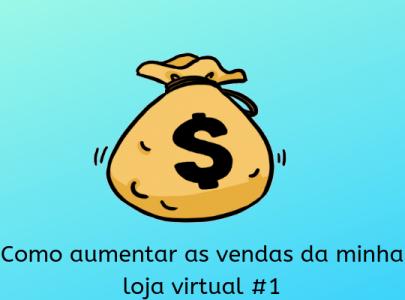 Como aumentar as vendas da minha loja virtual #1