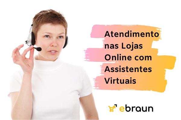 Atendimento nas Lojas Online com Assistentes Virtuais