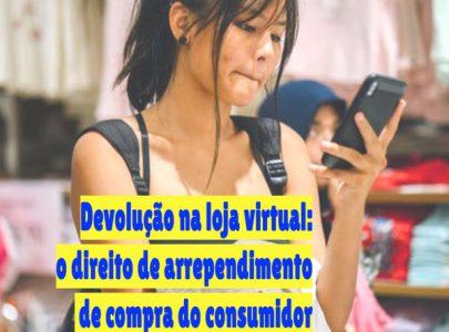 Devolução na loja virtual: o direito de arrependimento de compra do consumidor