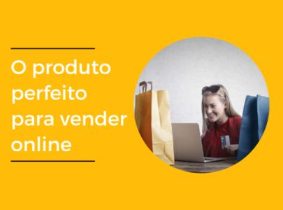 O Produto perfeito para vender online: 8 características