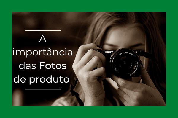 Fotos de produto são essenciais para vender na loja virtual