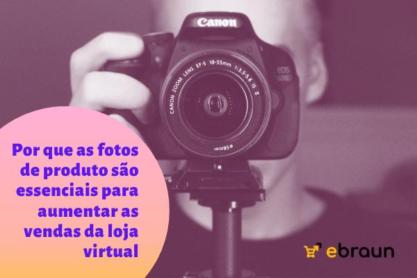 Fotos de produto são essenciais para aumentar as vendas da loja virtual