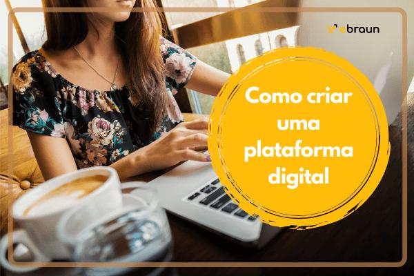 Como criar uma plataforma digital em 2020