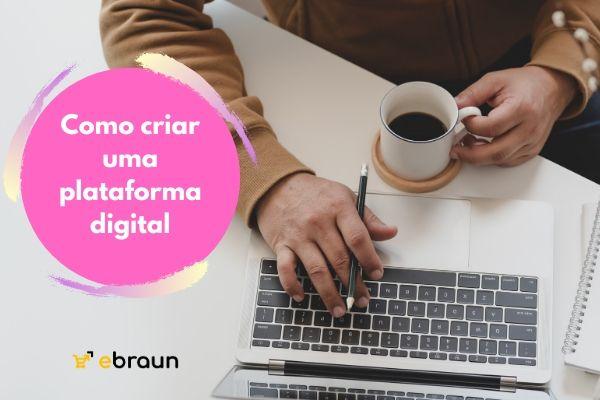 Como criar uma plataforma digital