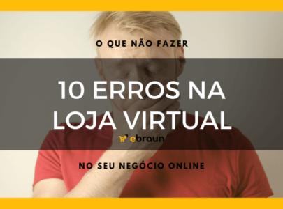 10 Erros na Loja Virtual- O que não fazer no seu negócio online!