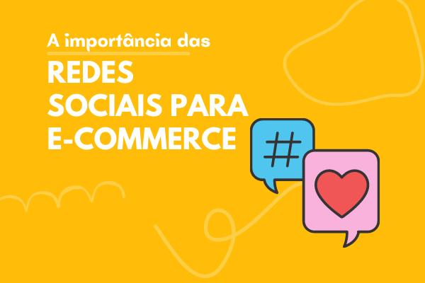 A importância das redes sociais para E-commerce