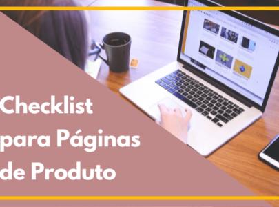 Checklist para suas Páginas de Produto (e porque você precisa disso)