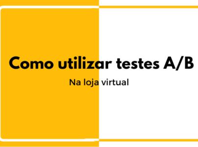 Como utilizar testes A/B na loja virtual